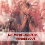 MR MICHELANGELOS RENDEZVOUS